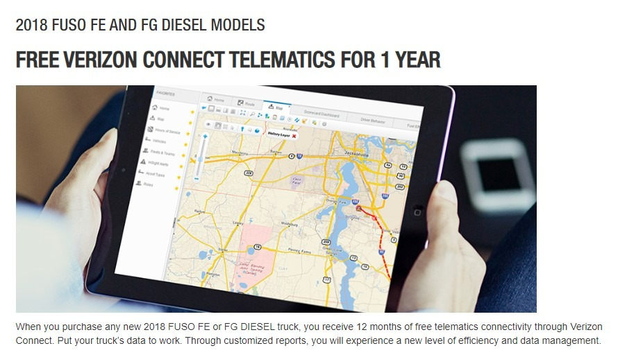 When you purchase any new 2018 FUSO FE or FG DIESEL truck, you receive 12 months of free telematics connectivity through Verizon Connect. Put your truck's data to work. Through customized reports, you will experience a new level of efficiency and data management.
